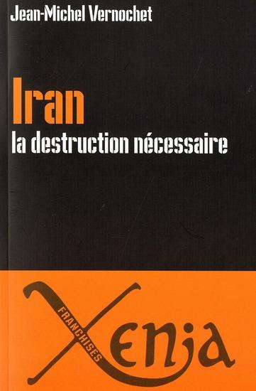 IRAN,LA DESTRUCTION NECESSAIRE