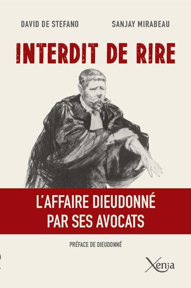 INTERDIT DE RIRE - L'AFFAIRE DIEUDONNE PAR SES AVOCATS