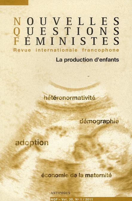 NOUVELLES QUESTIONS FEMINISTES, VOL. 30(1)/2011. LA PRODUCTION D'ENFA NTS