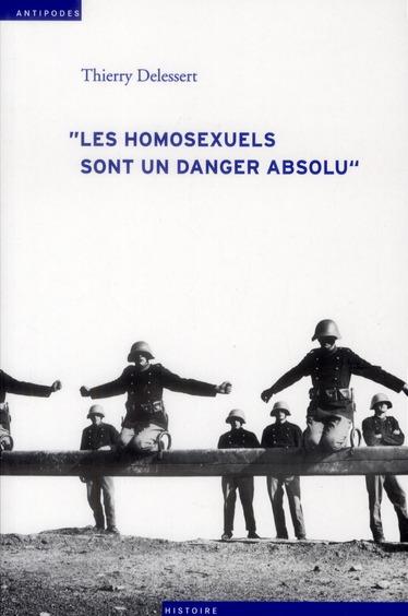 LES HOMOSEXUELS SONT UN DANGER ABSOLU. HOMOSEXUALITE MASCULINE EN SUI SSE DURANT LA SECONDE GUERRE M