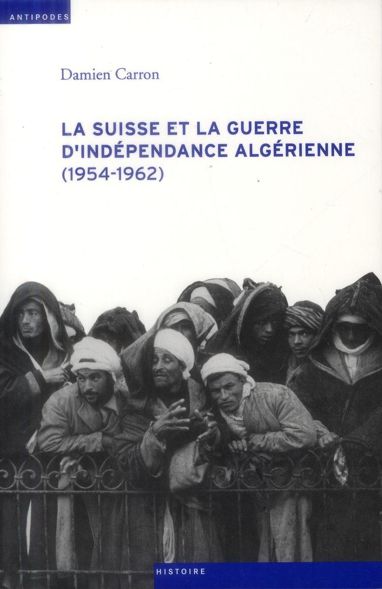 LA SUISSE ET LA GUERRE D'INDEPENDANCE ALGERIENNE (1954-1962)