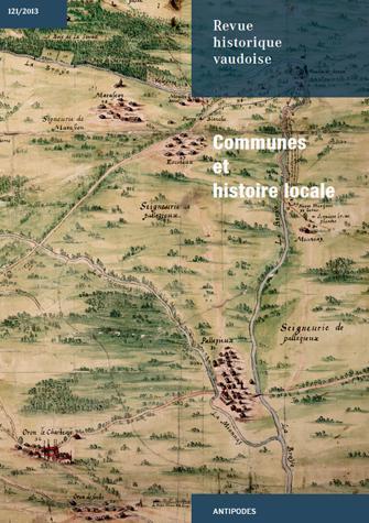 REVUE HISTORIQUE VAUDOISE, N 121/2013. COMMUNES ET HISTOIRE LOCALE