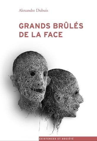 GRANDS BRULES DE LA FACE. EPREUVES ET LUTTES POUR LA RECONNAISSANCE