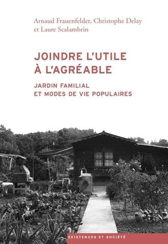 JOINDRE L'UTILE A L'AGREABLE. JARDIN FAMILIAL ET MODES DE VIE POPULAI