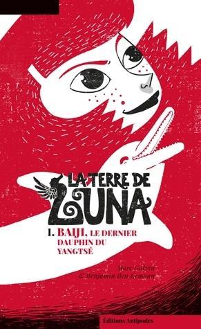 LA  TERRE DE LUNA - 1 : BAIJI. LE DERNIER DAUPHIN DU YANGTSE