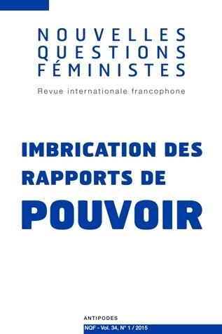NOUVELLES QUESTIONS FEMINISTES, VOL. 34, N 1/2015. IMBRICATION DES RA PPORTS DE POUVOIRS