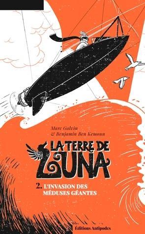 LA TERRE DE LUNA - 2 : L'INVASION DES MEDUSES GEANTES