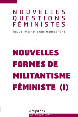 NOUVELLES QUESTIONS FEMINISTES, VOL. 36(1)/2017. NOUVELLES FORMES DE