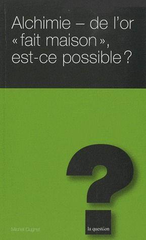 ALCHIMIE - DE L OR  FAIT MAISON  EST-CE POSSIBLE ?
