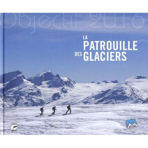 LA PATROUILLE DES GLACIERS, OBJECTIF 2016