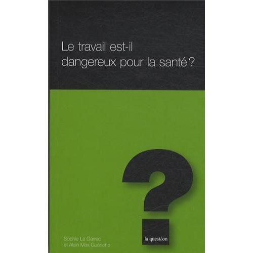 LE TRAVAIL EST-IL DANGEREUX POUR LA SANTE ?