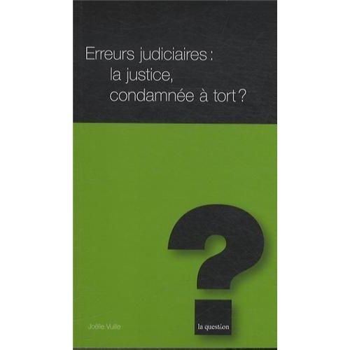 ERREURS JUDICIAIRES : LA JUSTICE, CONDAMNEE A TORT ?