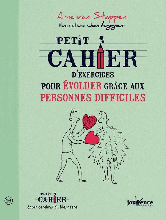 PETIT CAHIER D'EXERCICES POUR EVOLUER GRACE AUX PERSONNES DIFFICILES