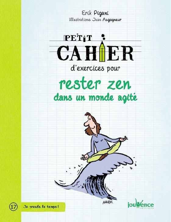 PETIT CAHIER D'EXERCICES POUR RESTER ZEN DANS UN MONDE AGITE