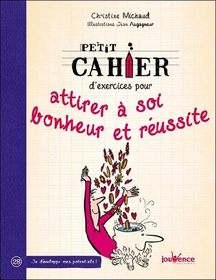 PETIT CAHIER D'EXERCICES POUR ATTIRER A SOI BONHEUR ET REUSSITE