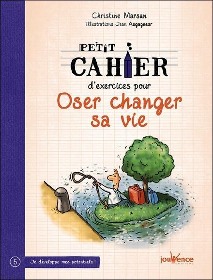 PETIT CAHIER D'EXERCICES POUR OSER CHANGER SA VIE