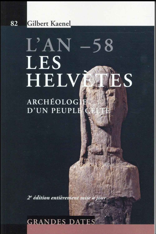 L AN -58 LES HELVETES  ARCHELOLOGIE D UN PEUPLE CELTE - ARCHEOLOGIE D'UN PEUPLE CELTE.