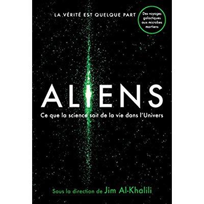 ALIENS - CE QUE LA SCIENCE SAIT DE LA VIE DANS L UNIVERS