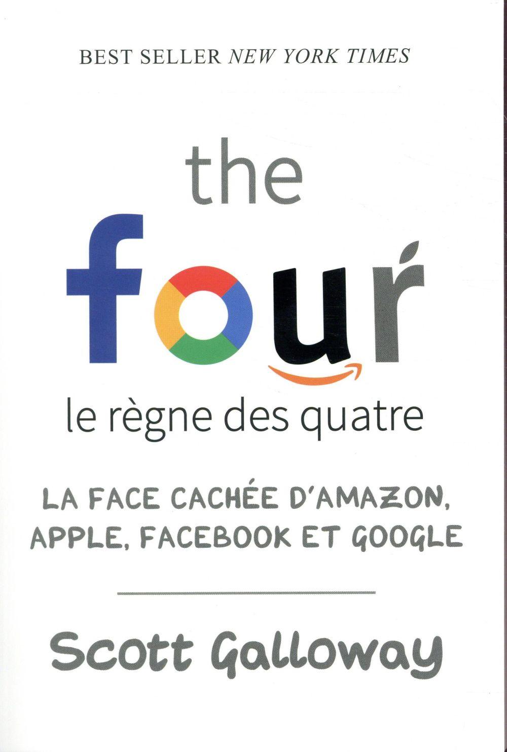 THE FOUR  LE REGNE DES QUATRE  LA FACE CACHEE D AMAZON  APPLE  FACEBOOK ET GOOGL