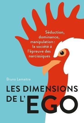LES DIMENSIONS DE L EGO - SEDUCTION  DOMINANCE ET MANIPULATION  LA SOCIETE A L EPREUVE DES NARCISSI