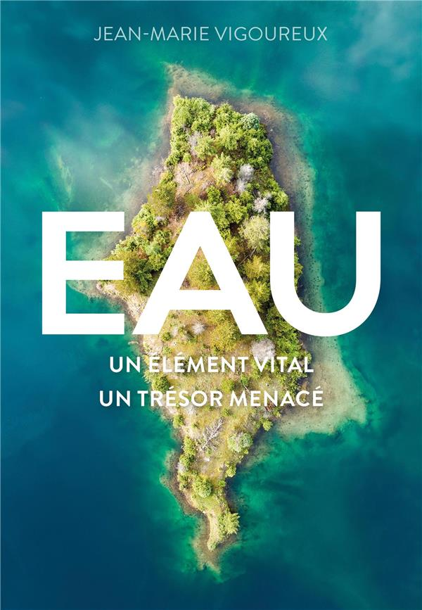 EAU - UN ELEMENT VITAL, UN TRESOR MENACE