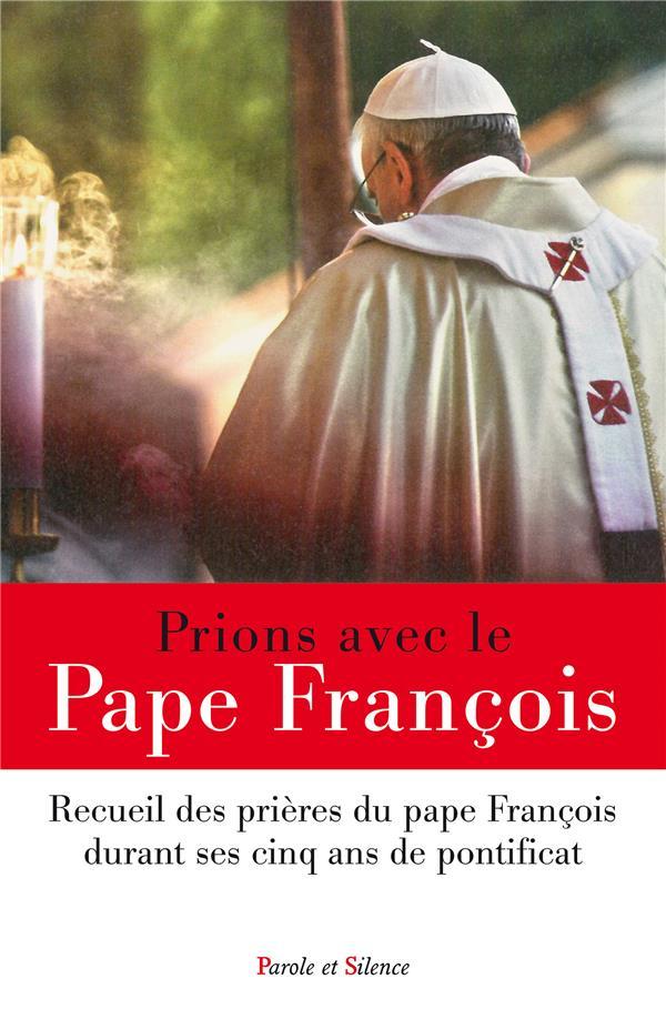 PRIONS AVEC LE PAPE FRANCOIS - RECUEIL DES PRIERES DU PAPE FRANCOIS DURANT SES CINQ ANS DE PONTIFICA