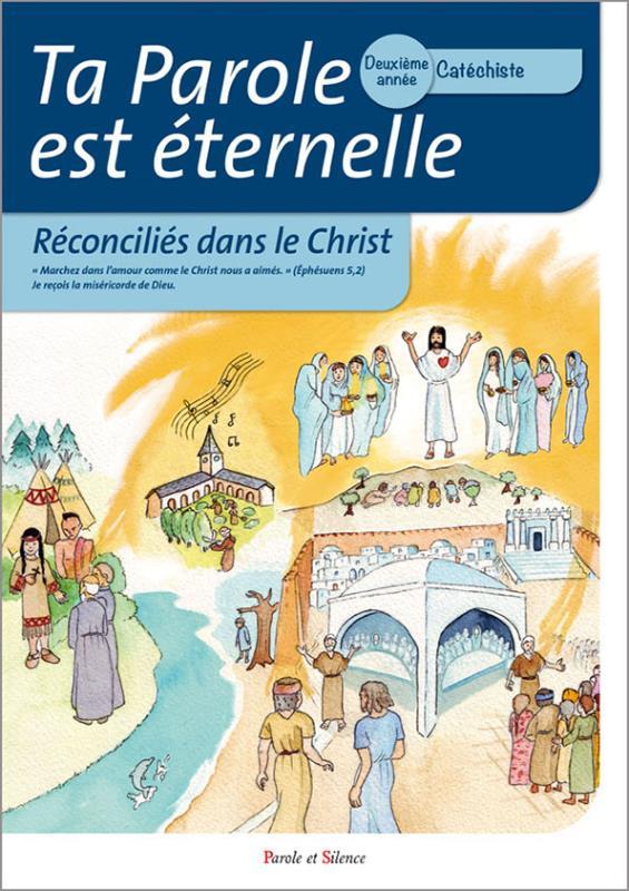 TA PAROLE EST ETERNELLE RECONCILIES DANS LE CHRIST DEUXIEME ANNEE CATECHISTE