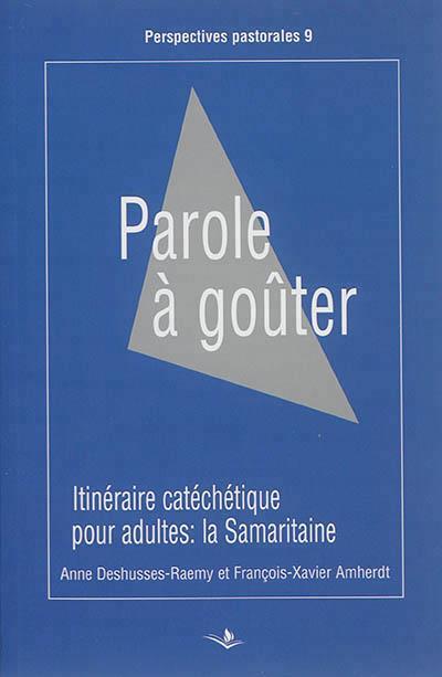 PAROLE A GOUTER ITINERAIRE CATECHET.POUR ADULTES LA SAMARIT.