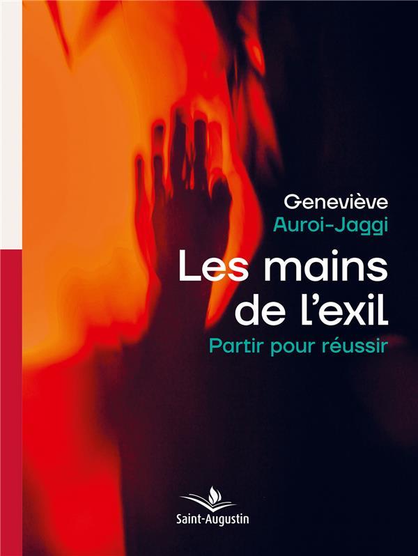LES MAINS DE L'EXIL - PARTIR POUR REUSSIR