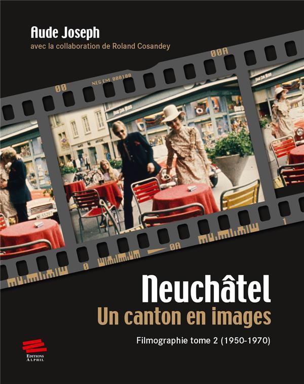 NEUCHATEL. UN CANTON EN IMAGES.. FILMOGRAPHIE TOME 2 (1950-1970)