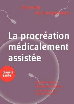 J'AI ENVIE DE COMPRENDRE  LA PROCREATION MEDICALEMENT ASSISTEE