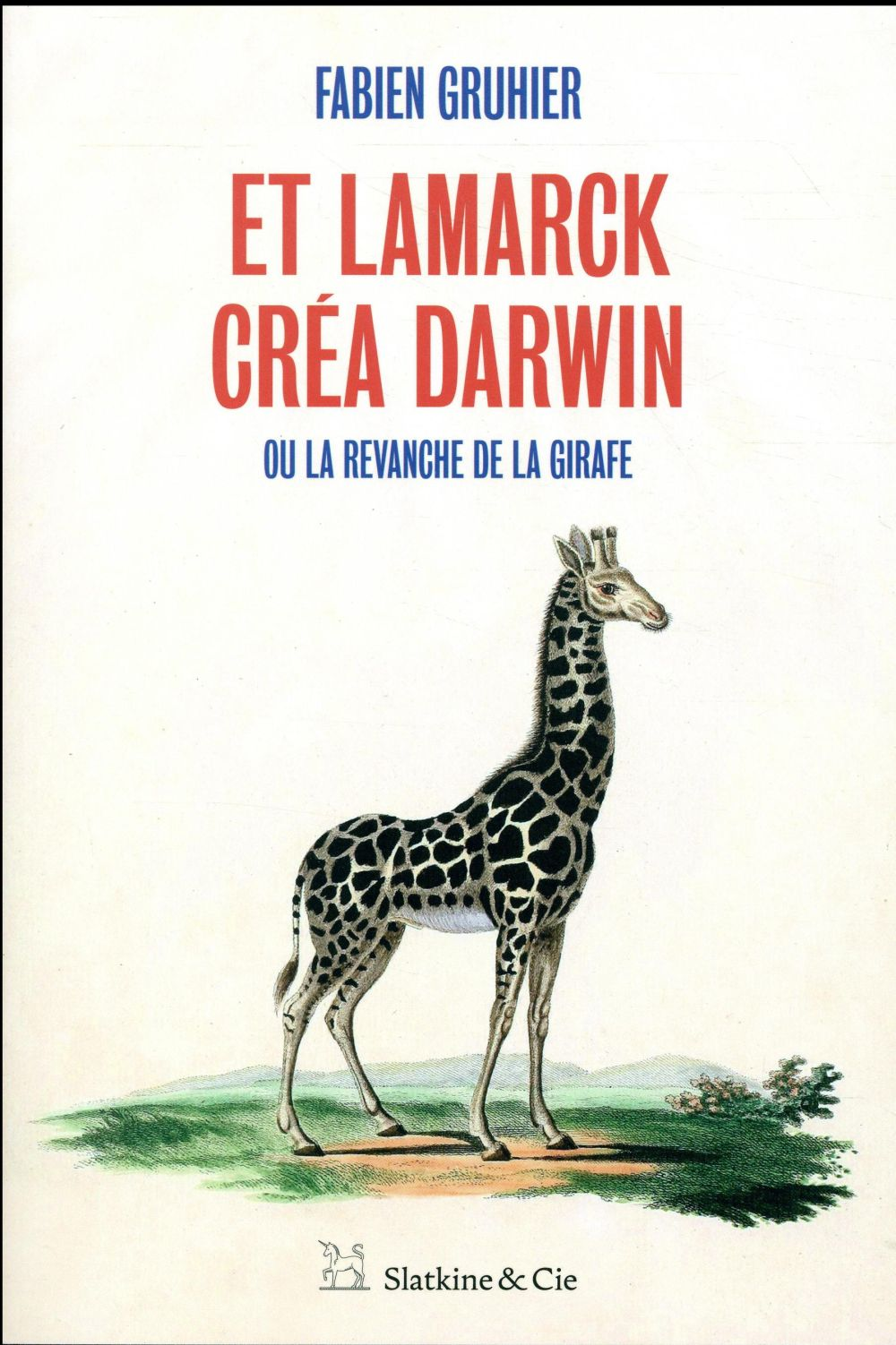 ET LAMARCK CREA DARWIN - OU LA REVANCHE DE LA GIRAFE