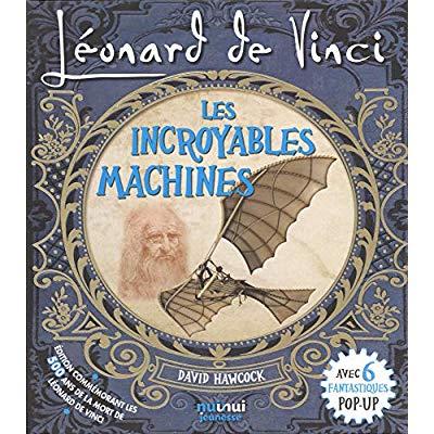 LEONARD DE VINCI - LES INCROYABLES MACHINES