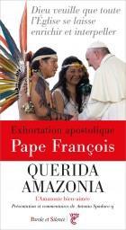 QUERIDA AMAZONIA - AMAZONIE BIEN AIMEE. EXHORTATION APOSTOLIQUE - PRESENTATION ET COMMENTAIRES DE AN