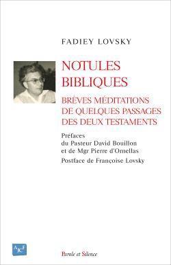 NOTULES BIBLIQUES - BREVES MEDITATIONS DE QUELQUES PASSAGES DES DEUX TESTAMENTS