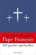365 PAROLES SPIRITUELLES DU PAPE FRANCOIS