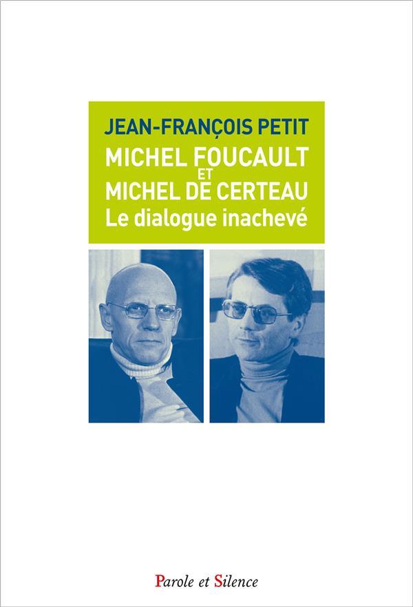 MICHEL FOUCAULT ET MICHEL DE CERTEAU, LE DIALOGUE INACHEVE