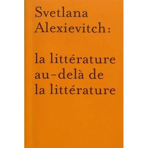 LA LITTERATURE AU-DELA DE LA LITTERATURE: AUTOUR DE SVETLANA ALEXIEVITCH