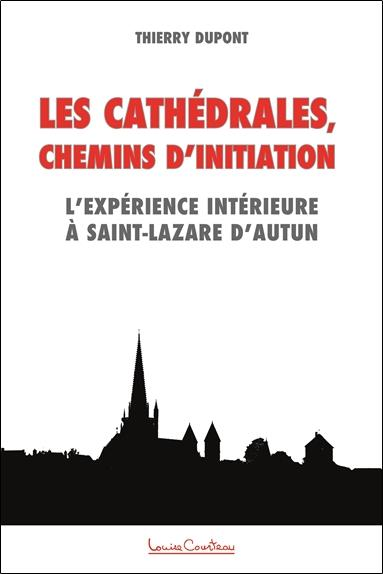 LES CATHEDRALES, CHEMINS D'INITIATION - L'EXPERIENCE INTERIEURE A SAINT-LAZARE D'AUTUN