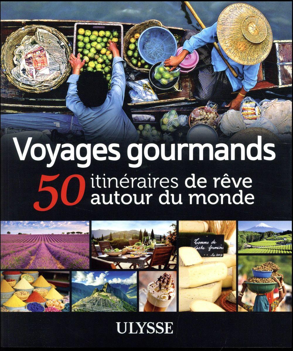 VOYAGES GOURMANDS - 50 ITINERAIRES DE REVE AUTOUR DU MONDE