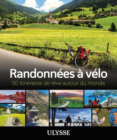 RANDONNEES A VELO - 50 ITINERAIRES DE REVE AUTOUR DU MONDE