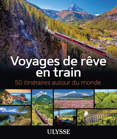 VOYAGES DE REVE EN TRAIN - 50 ITINERAIRES AUTOUR DU MONDE