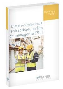 SANTE ET SECURITE AU TRAVAIL : ENTREPRISES ARRETEZ DE MANAGER LA SST !