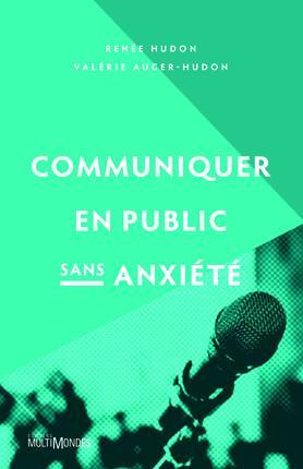 COMMUNIQUER EN PUBLIC SANS ANXIETE