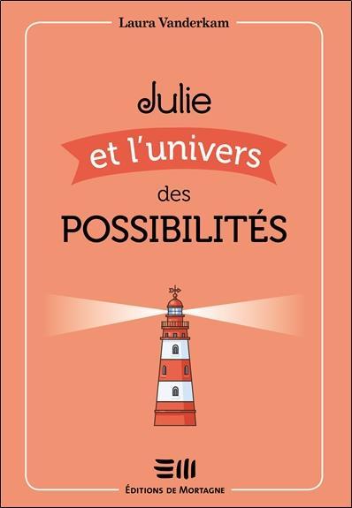 JULIE ET L'UNIVERS DES POSSIBILITES - UNE PETITE HISTOIRE SUR LE POUVOIR DES PRIORITES