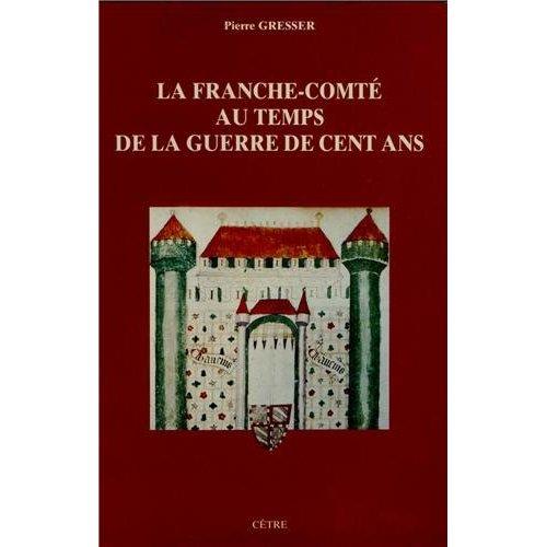 LA FRANCHE-COMTE AU TEMPS DE LA GUERRE DE CENT ANS