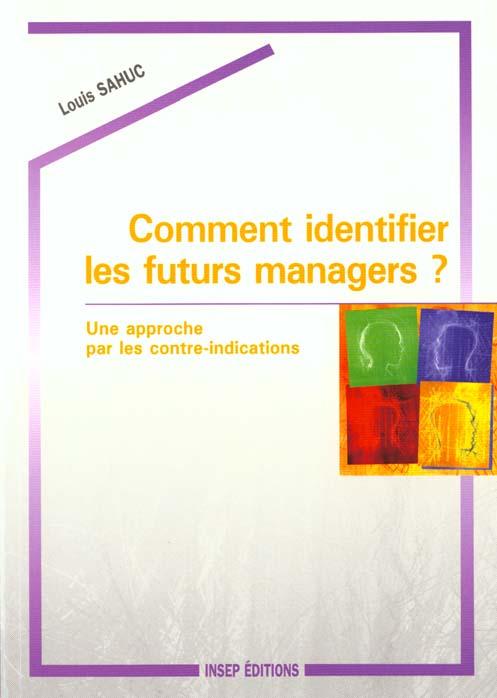 COMMENT IDENTIFIER LES FUTURS MANAGERS ? UNE APPROCHE PAR LES CONTRE-INDICATIONS
