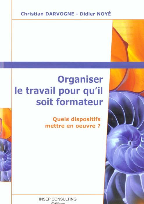 ORGANISER LE TRAVAIL POUR QU'IL SOIT FORMATEUR. QUELS DISPOSITIFS METTRE EN OEUV - QUELS DISPOSITIFS
