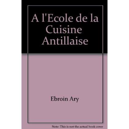 A L'ECOLE DE LA CUISINE  ANTILLAISE