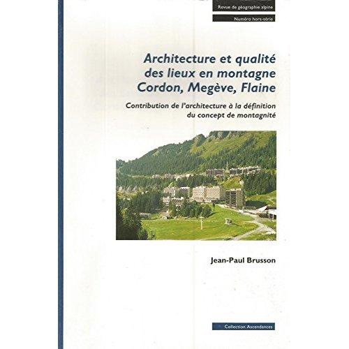 ARCHITECTURE ET QUALITE DES LIEUX EN MONTAGNE : CORDON, MEGEVE, FLAINE